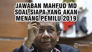 Jawaban Mahfud MD saat Ditanya Siapa yang akan Menang Pemilu 2019