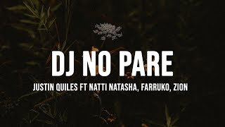 Justin Quiles - DJ No Pare (Remix) (Letra / Lyrics) feat. Natti Natasha, Farruko, Zion
