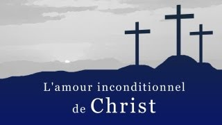 L'AMOUR INCONDITIONNEL DE CHRIST