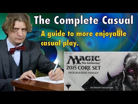 MTG – The Complete Casual, A Guide To Better and More Enjoyable Casual Magic: The Gathering Play