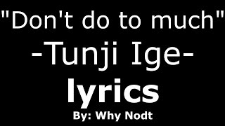 Tunji Ige - Don't do to Much   OFFICIAL lYRICS (2016 HD)