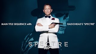 Spectre (2015) Main Title With Radiohead Song & Credit
