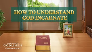 "Gospel Movie Extract 2 From ""The Mystery of Godliness: The Sequel"": How to Understand God Incarnate"