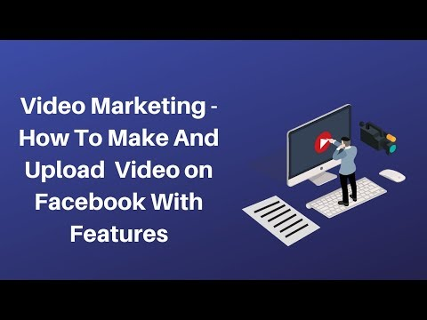 Video Marketing  How to make and upload video on facebook with features