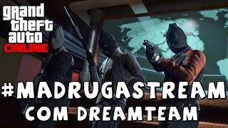 #MadrugaStream - Heists no GTA V Online com DreamTeam (25/05/2015)