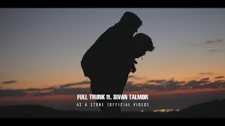 Full Trunk Ft. Sivan Talmor   As A Stone (Official Video)
