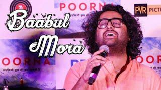 Baabul Mora - Arijit singh Live
