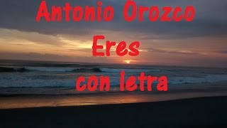 Antonio Orozco   Eres con letra ♫ Videos Lyrics HD ♫