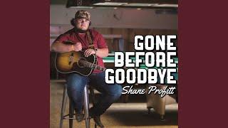 Shane Profitt Gone Before Goodbye