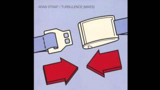Arab Strap - Turbulence (Bis Mix)