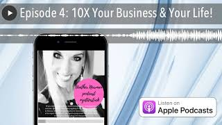 Episode 4: 10X Your Business & Your Life | #getUnstuck Podcast
