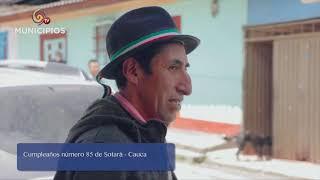 TV MUNICIPIOS –  85 AÑOS CUMPLIÓ EL MUNICIPIO DE SOTARÁ EN CAUCA