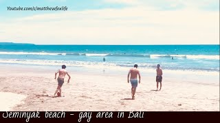 Gay Vlog: One day in Bali gay area and Seminyak gay beach l Matthew trips in Bali Indonesia