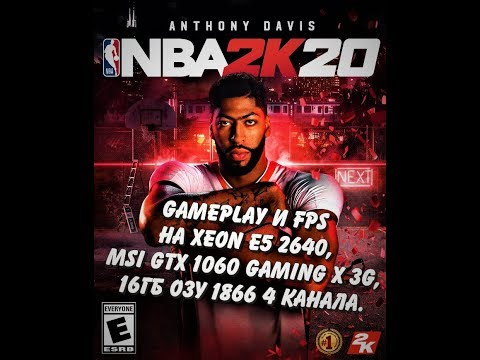 NBA 2K20 Gameplay, FPS на Xeon e5 2640, MSI GTX 1060 Gaming X 3g, OZU 16gb 1866, ssd m2