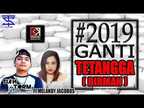 2019 ganti tetangga  birman    tian storm ft melandy jacobus  bassgilano  2018