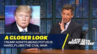 Trump Admits Being POTUS Is Hard, Flubs the Civil War: A Closer Look