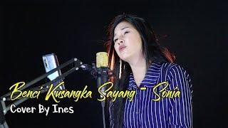 Lirik Lagu dan Kunci (Chord) Gitar Sonia - Benci Kusangka Sayang (Ines Cover)