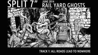 "Rail Yard Ghosts   All Roads Lead To Nowhere   Split 7"" Track 1"