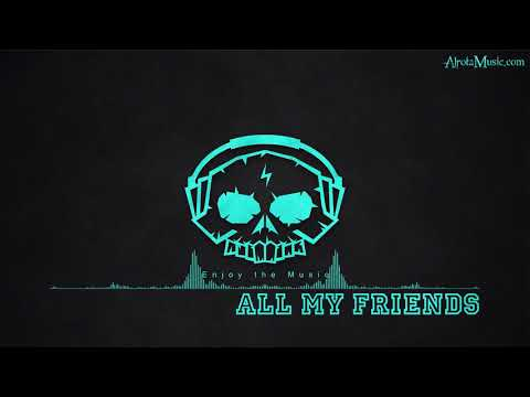 All My Friends by AJ Mitchell - [2010s Pop Music]