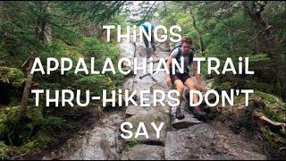 Things Appalachian Trail Thru-Hikers Don't Say