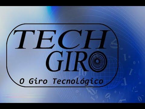 TECH GIRO, SEU GIRO DE TECNOLOGIA - EP. 08