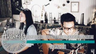 Naif - Benci Untuk Mencinta (Aviwkila Cover)