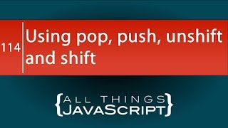 JavaScript Fundamentals: Using push, pop, unshift and shift to Manipulate Arrays