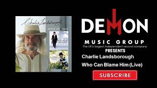 Charlie Landsborough - Who Can Blame Him (Live)