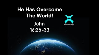 He Has Overcome the World! – Lord's Day Sermons – Aug 18 2019 – John 16:25-33