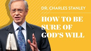 How to Be Sure of God's Will – Dr. Charles Stanley