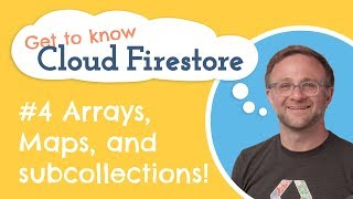 Maps, Arrays and Subcollections, Oh My! | Get to Know Cloud Firestore #4