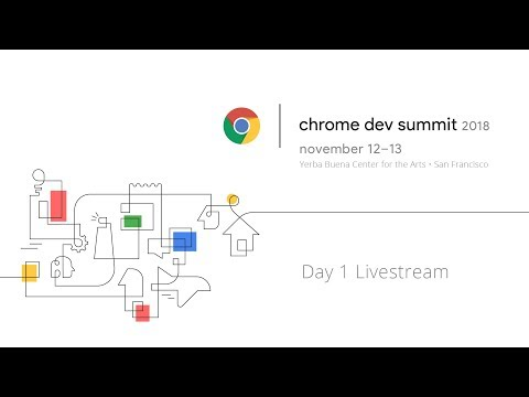 Chrome Dev Summit 2018 - Day 1 Livestream