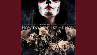 How Do You Like Me Now