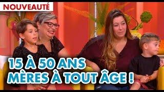 👪 C'est mon choix - De 15 à 50 ans : mères à tout âge !