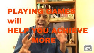 PLAYING GAMES will HELP YOU ACHIEVE MORE