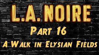 LA Noire - Part 16 - A Walk In Elysian Fields