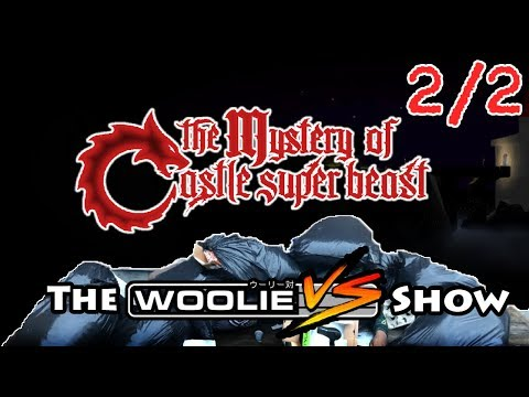 The Woolie Versus Show: The Mystery Of Castle Super Beast (Part 2/2)