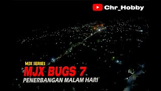 MJX SERIES BUGS 7 FOOTAGE SUASANA MALAM HARI :D