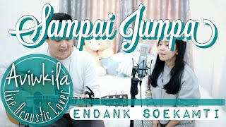 ENDANK SOEKAMTI - SAMPAI JUMPA (Live Acoustic Cover by Aviwkila)