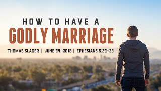 """""""How to Have a Godly Marriage"""" - Ephesians 5:22-33 - Thomas Slager"""