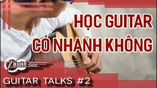 Guitar Talks #2 | HỌC BAO LÂU THÌ BIẾT CHƠI GUITAR | Thuận Guitar