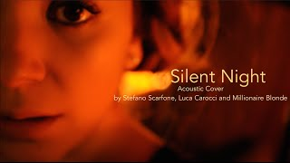 """Silent Night"" - Acoustic Cover - Stefano Scarfone, Luca Carocci & Millionaire Blonde"