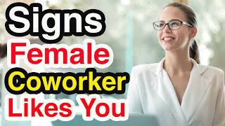 12 Signs A Female Coworker Likes You