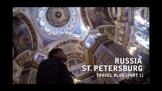 Russia – St. Petersburg Vlog (Part 1)