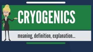 What is CRYOGENICS? What does CRYOGENICS mean? CRYOGENICS meaning, definition & explanation