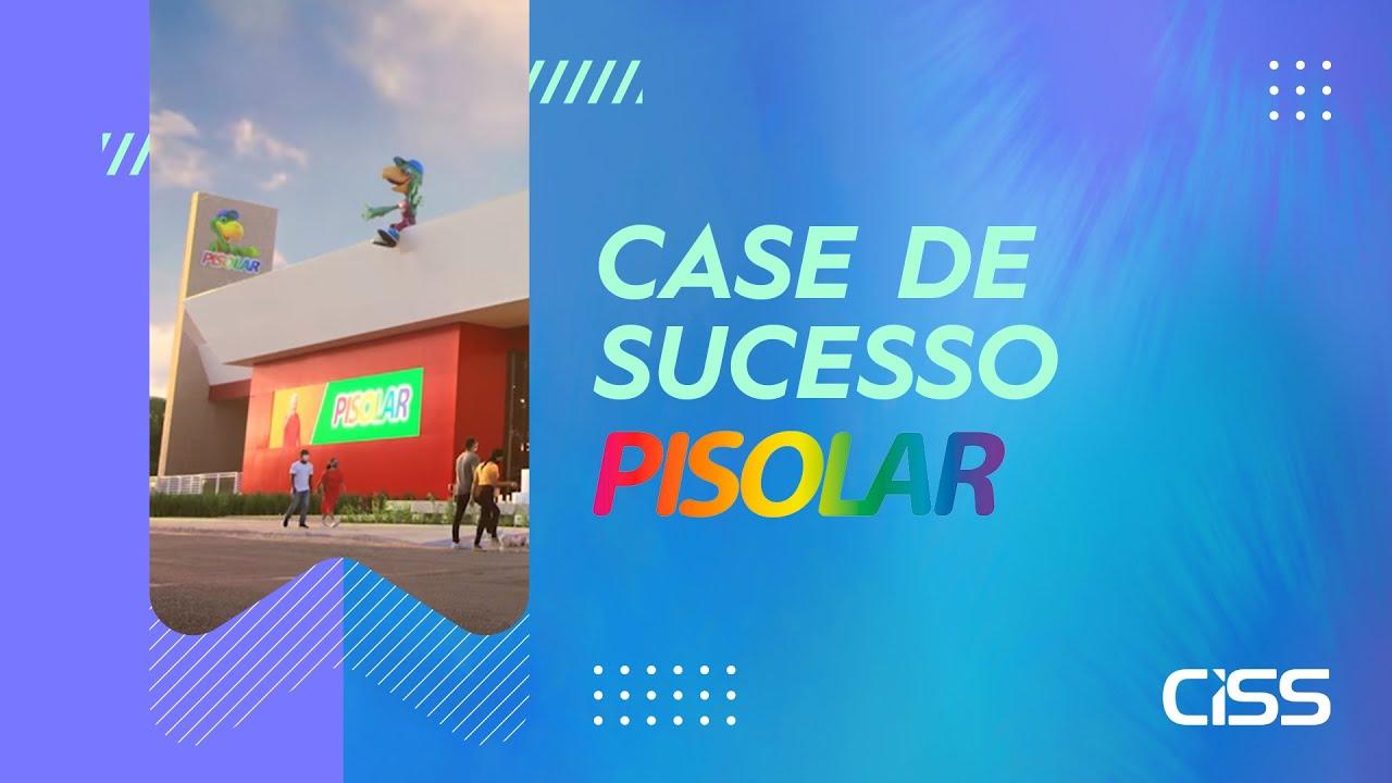 Case de succeso CISS - Lojas Pisolar