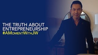 A Moment With JW   The Truth of Entrepreneurship