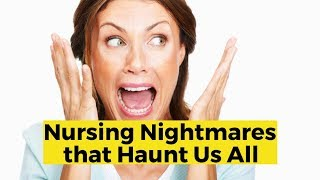 View the video Nursing Nightmares that Haunt Us All