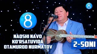 Naqshi Navo ko'rsatuvida Otamurod Nurmatov