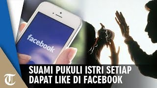 Istri Dipukuli Suaminya Setiap Mendapat 'Like' di Facebook, Ayah Sang Suami Laporkan Anaknya Sendiri